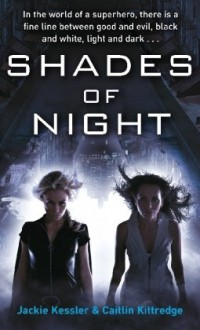 Shades of Night (Icarus Project, Book 2) - Jackie Kessler, Caitlin Kittredge