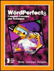 Corel WordPerfect 8 Complete Concepts and Techniques - Gary B. Shelly, Thomas J. Cashman, Steven G. Forsythe