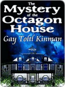 The Mystery of the Octagon House - Gay Toltl Kinman