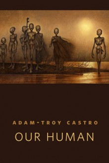 Our Human - Adam-Troy Castro