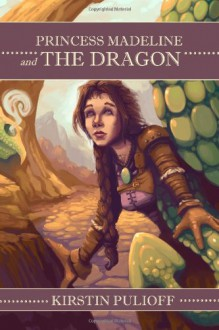 Princess Madeline and the Dragon - Kirstin Pulioff