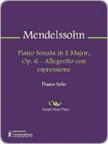Piano Sonata in E Major, Op. 6 - Allegretto con espressione - Felix Mendelssohn