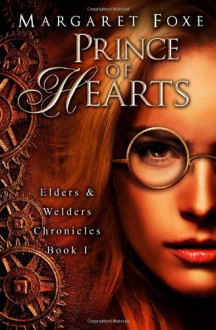 Prince of Hearts: The Elders and Welders Chronicles Bk. 1 - Margaret Foxe