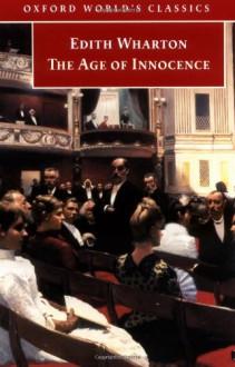 The Age of Innocence (Oxford World's Classics) - Edith Wharton, Stephen Orgel