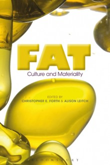 Fat: Culture and Materiality - Christopher E. Forth, Alison Leitch, Samantha Murray