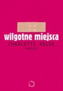 Wilgotne miejsca - Charlotte Roche
