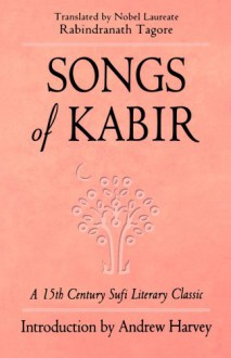 Songs of Kabir - Kabir, Rabindranath Tagore, Andrew Harvey
