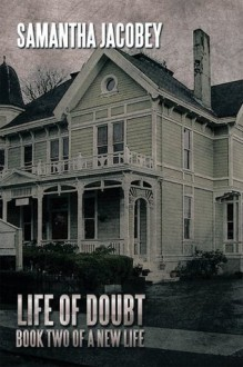 Life of Doubt: Book Two of a New Life - Samantha Jacobey