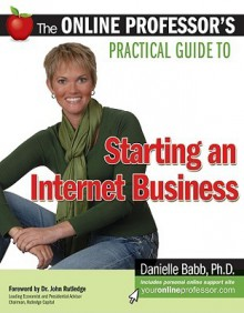 The Online Professor's Practical Guide to Starting an Internet Business - Danielle Babb