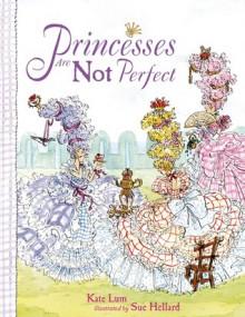 Princesses Are Not Perfect - Kate Lum, Sue Hellard