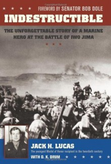 Indestructible: The Unforgettable Story of a Marine Hero at the Battle of Iwo Jima - Jack H. Lucas,D.K. Drum