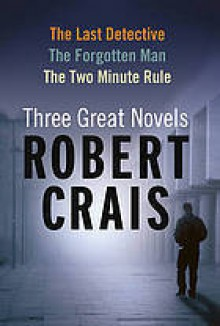 The Last Detective / The Forgotten Man / The Two Minute Rule - Robert Crais