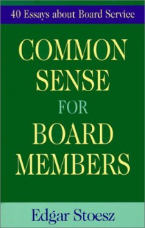 Common Sense for Board Members - Edgar Stoesz, Edqar Stoesz