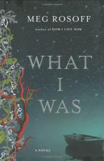 What I Was: A Novel - Meg Rosoff
