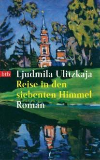 Reise in den siebenten Himmel - Ljudmila E. Ulickaja