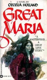 Great Maria - Cecelia Holland