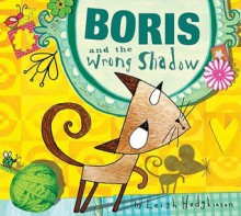 Boris and the Wrong Shadow - Leigh Hodgkinson