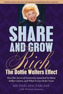 Share and Grow Rich: The Dottie Walters Effect - Michael Macfarlane, Warren Jamison
