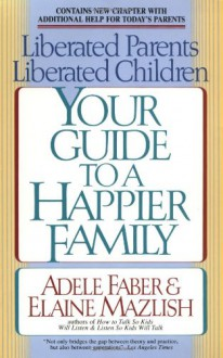Liberated Parents, Liberated Children - Adele Faber