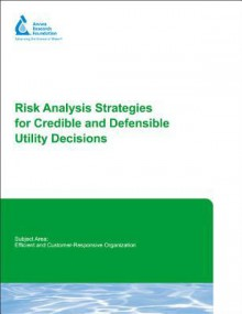 Risk Analysis Strategies for Credible and Defensible Utility Decisions - Simon Pollard, Paul Hamilton
