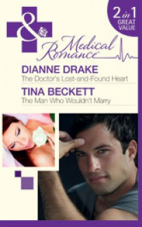 The Doctor's Lost-and-Found Heart / The Man Who Wouldn't Marry (Medical) - Dianne Drake, Tina Beckett