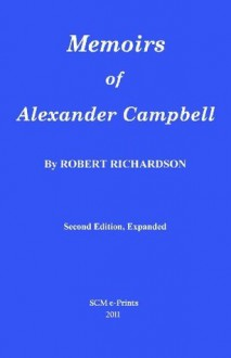 Memoirs of Alexander Campbell (Second Edition, Expanded) - Robert Richardson