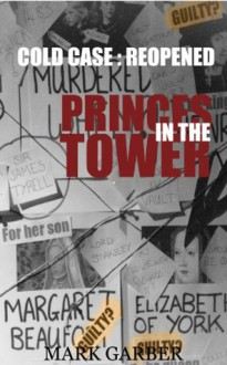 Cold Case Reopened: The Princes in the Tower - Mark Garber