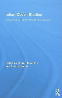 Indian Ocean Studies: Cultural, Social, and Political Perspectives (Routledge Indian Ocean Series) - Shanti Moorthy, Ashraf Jamal