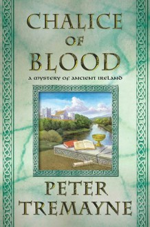 The Chalice of Blood: A Mystery of Ancient Ireland - Peter Tremayne