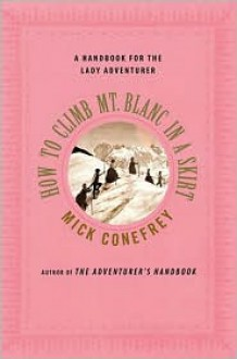 How to Climb Mt. Blanc in a Skirt: A Handbook for the Lady Adventurer -