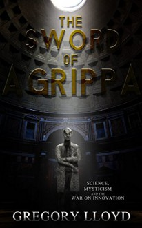 The Sword of Agrippa: Science, Mysticism and the War on Innovation (Section 1) - Greg Ness