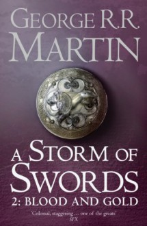 A Storm of Swords: Blood and Gold (A Song of Ice and Fire #3, Part 2) - George R.R. Martin