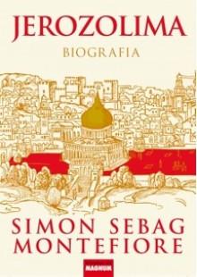 Jerozolima. Biografia - Simon Sebag Montefiore