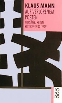 Auf verlorenem Posten: Aufsätze, Reden, Kritiken, 1942 1949 - Klaus Mann, Uwe Naumann