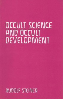 Occult Science & Occult Development: Christ at the Time of the Mystery of Golgotha & Christ in the Twentieth Century - Rudolf Steiner
