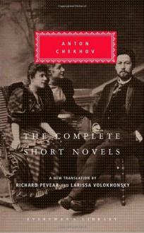 The Complete Short Novels (Everyman's Library, #277) - Anton Chekhov, Richard Pevear, Larissa Volokhonsky
