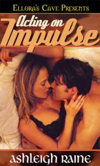 Acting On Impulse - Ashleigh Raine