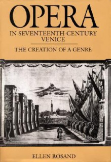 Opera in Seventeenth-Century Venice: The Creation of a Genre - Ellen Rosand