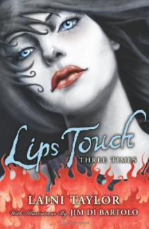 Lips Touch: Three Times - Jim Di Bartolo, Laini Taylor