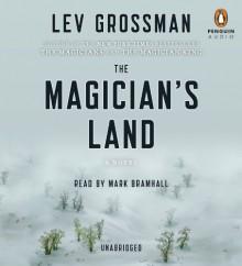 The Magician's Land: A Novel - Lev Grossman