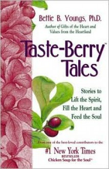 Taste Berry Tales: Stories to Lift the Spirit, Enlarge the Heart and Feed the Soul - Bettie B. Youngs