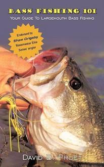 Bass Fishing 101: Your Guide To Largemouth Bass Fishing - David Pruet