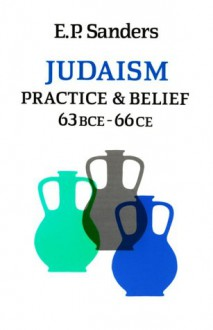 Judaism: Practice and Belief 63BCE - 66CE - E. P. Sanders