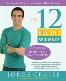 The 12 Second Sequence: Get Fit in 20 Minutes Twice a Week! - Jorge Cruise