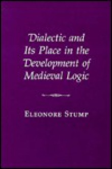 Dialectic and Its Place in the Development of Medieval Logic - Eleonore Stump