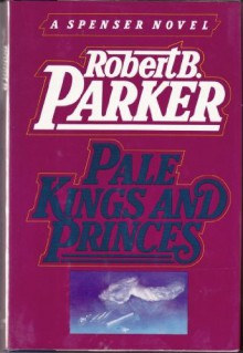 Pale Kings And Princes (Spenser, #14) - Robert B. Parker