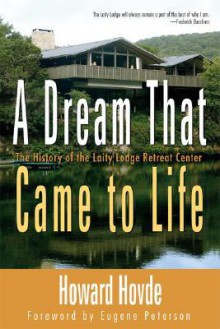 A Dream That Came to Life: The History of the Laity Lodge Retreat Center - Eugene H. Peterson