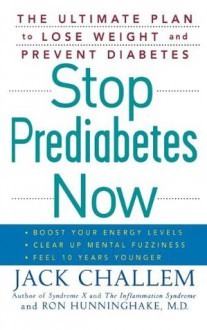 Stop Prediabetes Now: The Ultimate Plan to Lose Weight and Prevent Diabetes - Jack Challem,Ron Hunninghake
