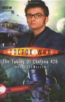 Doctor Who: The Taking of Chelsea 426 - David Llewellyn