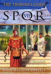 The Tribune's Curse: SPQR VII - John Maddox Roberts